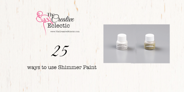 Shimmer Paint -25 Ways to use it